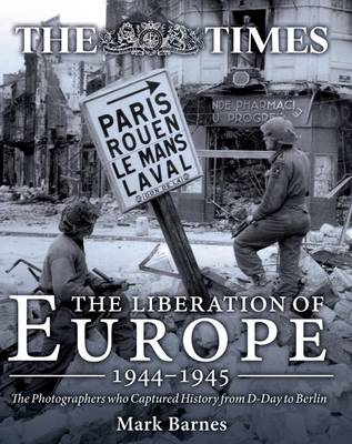 Liberation of Europe 1944-1945 by Mark Barnes