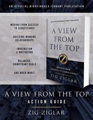 A View from the Top Action Guide: Your Guide to Moving from Success to Significance by Zig Ziglar