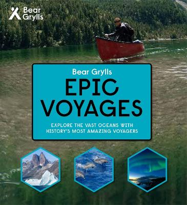Bear Grylls Epic Adventures Series - Epic Voyages by Bear Grylls