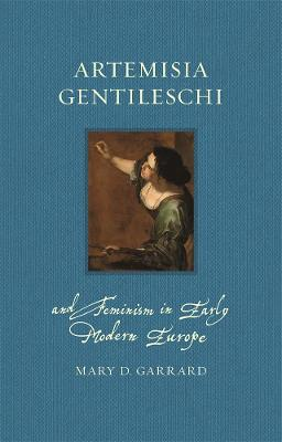 Artemisia Gentileschi and Feminism in Early Modern Europe by Mary D. Garrard