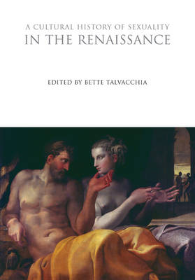 Cultural History of Sexuality in the Renaissance by Bette Talvacchia