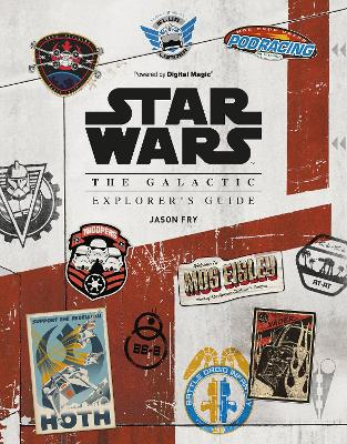 Star Wars: The Galactic Explorer's Guide by Jason Fry