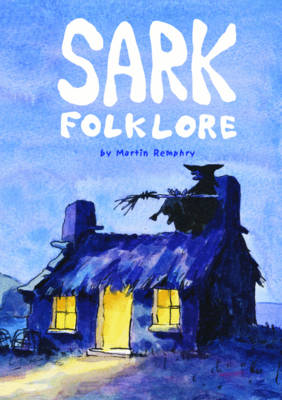 Sark Folklore by Martin Remphry