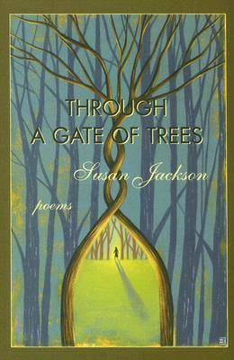 Through a Gate of Trees: Poems by Susan Jackson