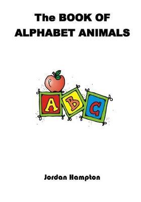 The Book of Alphabet Animals by Jordan Dominic Hampton