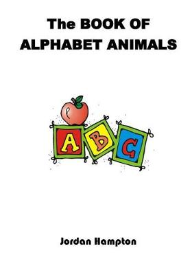 The Book of Alphabet Animals by Jordan Dominic Hampton