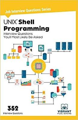 UNIX Shell Programming Interview Questions You'll Most Likely Be Asked by Vibrant Publishers
