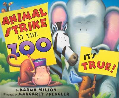 Animal Strike At The Zoo, It's True! by Karma Wilson