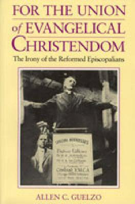 For the Union of Evangelical Christendom by Allen C. Guelzo