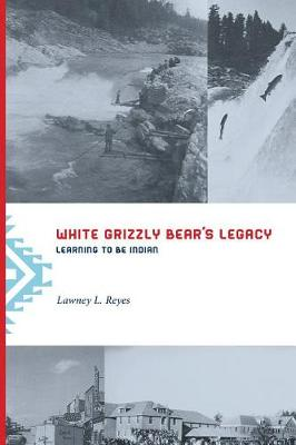 White Grizzly Bear's Legacy by Lawney L. Reyes