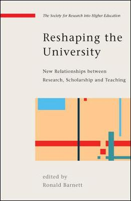 Reshaping the University: New Relationships between Research, Scholarship and Teaching by Ronald Barnett
