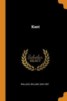 Kant by Wallace William 1844-1897