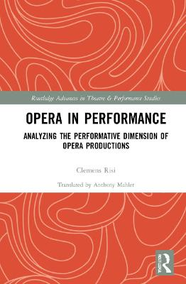 Opera in Performance: Analyzing the Performative Dimension of Opera Productions book
