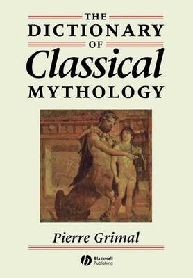 Dictionary of Classical Mythology by Pierre Grimal