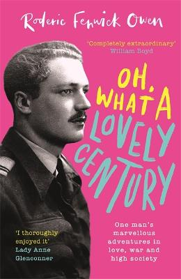 Oh, What a Lovely Century: One man's marvellous adventures in love, war and high society by Roderic Fenwick Owen