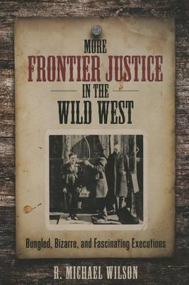 More Frontier Justice in the Wild West by R. Michael Wilson