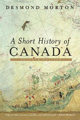 A Short History Of Canada by DESMOND PROFESSOR MORTON