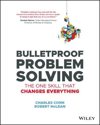 Bulletproof Problem Solving: The One Skill That Changes Everything by Charles Conn