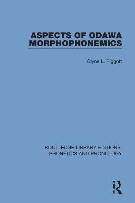 Aspects of Odawa Morphophonemics by Glyne L. Piggott