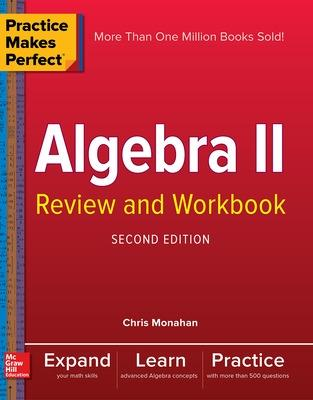 Practice Makes Perfect Algebra Ii Review And Workbook by Christopher Monahan