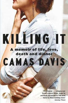 Killing It: A Memoir of Love, Life, Death and Dinner book