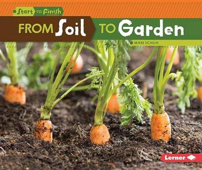 From Soil to Garden by Mari Schuh