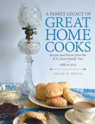 A Family Legacy of Great Home Cooks by Susan B White