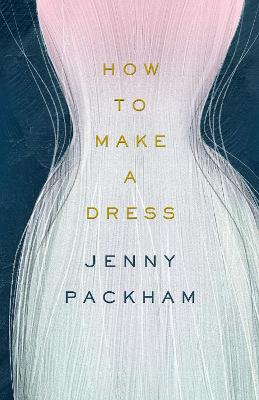 How to Make a Dress: Adventures in the art of style book