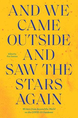 And We Came Outside and Saw the Stars Again: Writers from Around the World on the COVID-19 Pandemic by Ilan Stavans