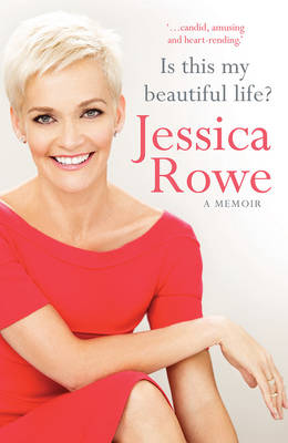 Is This My Beautiful Life? by Jessica Rowe