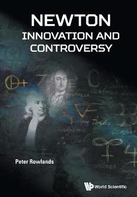 Newton - Innovation And Controversy by Peter Rowlands