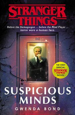 Stranger Things: Suspicious Minds: The First Official Novel by Gwenda Bond