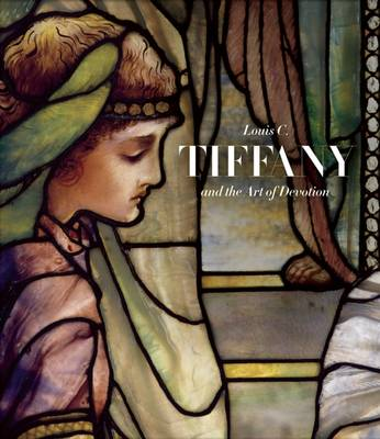 Louis C. Tiffany and the Art of Devotion by Patricia C. Pongracz