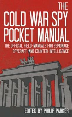 The Cold War Spy Pocket Manual by Philip Parker