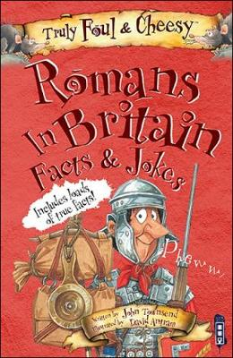 Truly Foul and Cheesy Romans in Britain Jokes and Facts Book by John Townsend