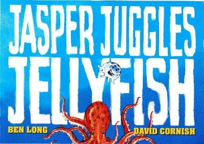 Jasper Juggles Jellyfish by Ben Long