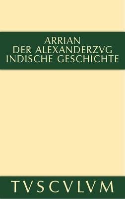 Der Alexanderzug: Griechisch Und Deutsch by Arrian