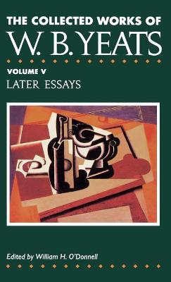 The Collected Works of W.B.Yeats Later Essays v. 5 by W. B. Yeats