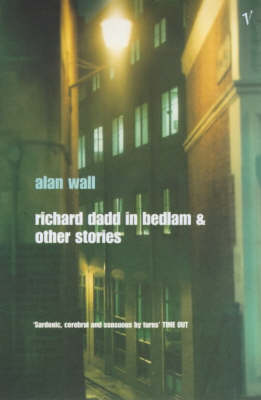 Richard Dadd in Bedlam and Other Stories by Alan Wall