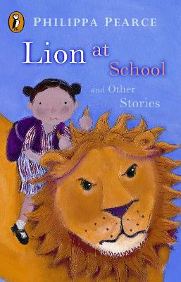 Lion at School and Other Stories by Philippa Pearce