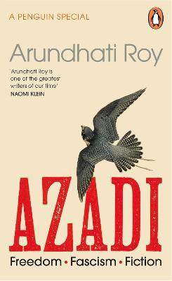 AZADI: Freedom. Fascism. Fiction. by Arundhati Roy
