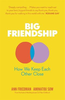 Big Friendship: How We Keep Each Other Close by Aminatou Sow