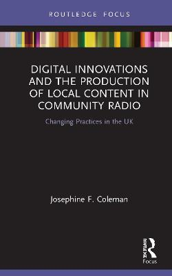 Digital Innovations and the Production of Local Content in Community Radio: Changing Practices in the UK book