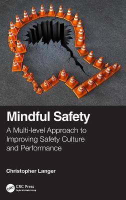 Mindful Safety: A Multi-level approach to Improving Safety Culture and Performance by Christopher Langer