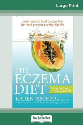 The Eczema Diet (2nd edition): Eczema-Safe Food to Stop The Itch and Prevent Eczema for Life (16pt Large Print Edition) by Karen Fischer