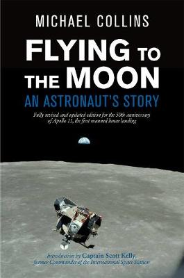 Flying to the Moon: An Astronaut's Story by Michael Collins