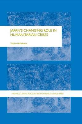 Japan's Changing Role in Humanitarian Crises by Yukiko Nishikawa