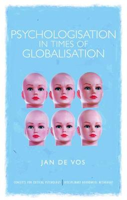Psychologisation in Times of Globalisation by Jan De Vos