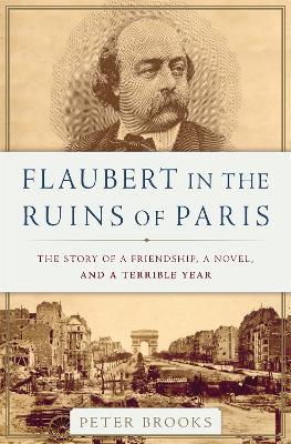 Flaubert in the Ruins of Paris by Peter Brooks