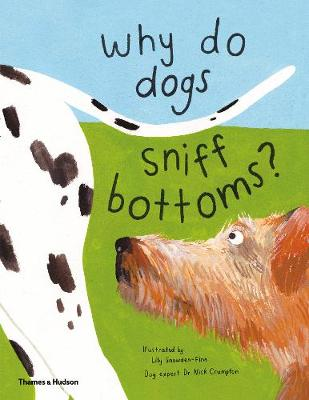 Why do dogs sniff bottoms?: Curious questions about your favourite pet by Lily Snowden-Fine